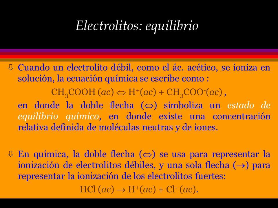 Electrolitos: clasificación ò Hay dos categorias de electrolitos: aquellos que al disolverse en agua se disocian en su totalidad, electrolitos fuertes