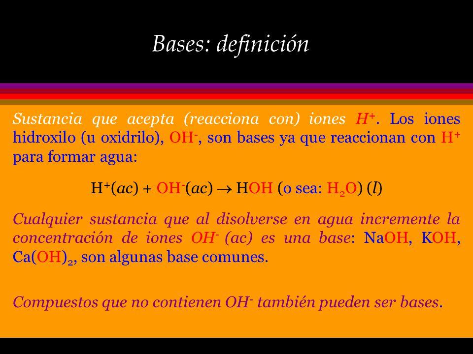 Acidos: definición Sustancia capaz de donar protones, H +, a la solución, por ejm., HCl, HNO 3, CH 3 COOH, todos los cuales producen un ion hidrógeno