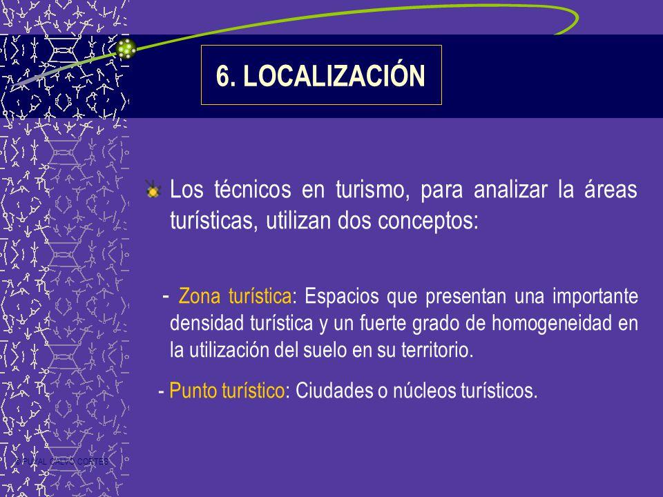 6. LOCALIZACIÓN Los técnicos en turismo, para analizar la áreas turísticas, utilizan dos conceptos: - Zona turística: Espacios que presentan una impor