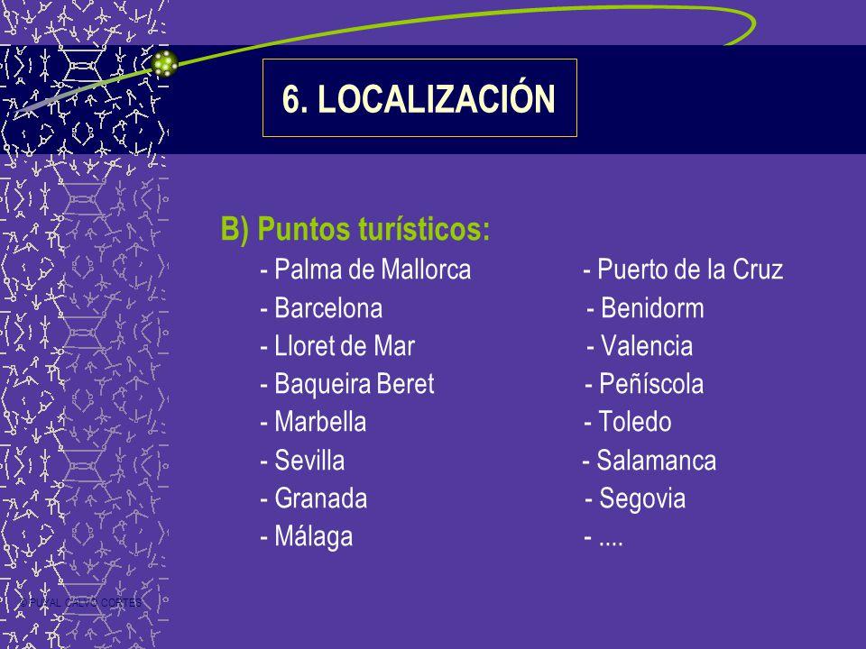 B) Puntos turísticos: - Palma de Mallorca - Puerto de la Cruz - Barcelona - Benidorm - Lloret de Mar - Valencia - Baqueira Beret - Peñíscola - Marbella - Toledo - Sevilla - Salamanca - Granada - Segovia - Málaga -....