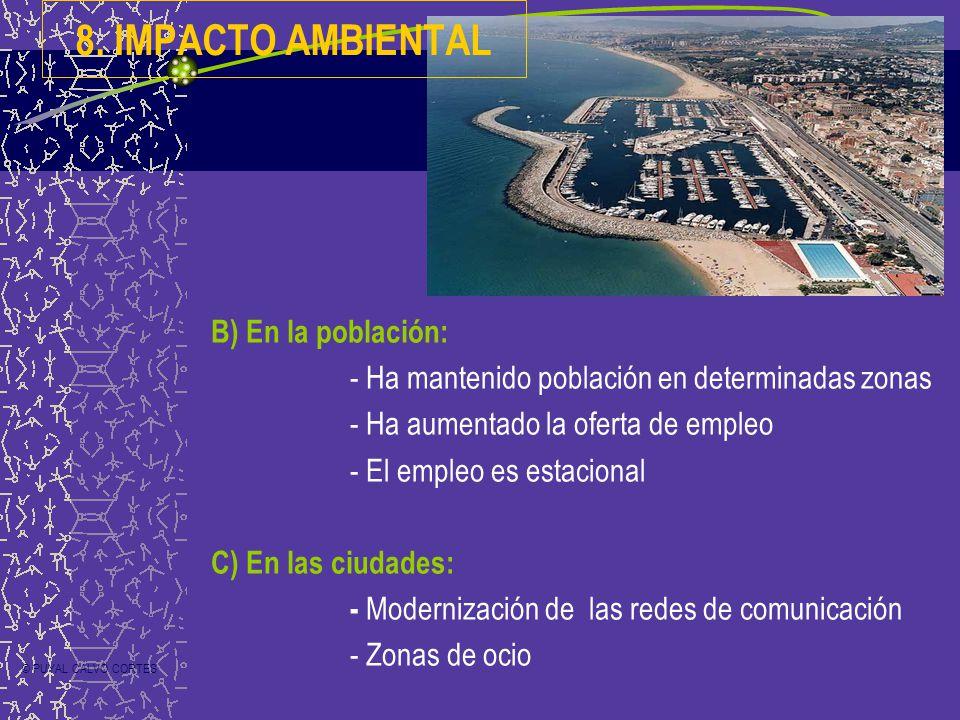 B) En la población: - Ha mantenido población en determinadas zonas - Ha aumentado la oferta de empleo - El empleo es estacional C) En las ciudades: - Modernización de las redes de comunicación - Zonas de ocio 8.