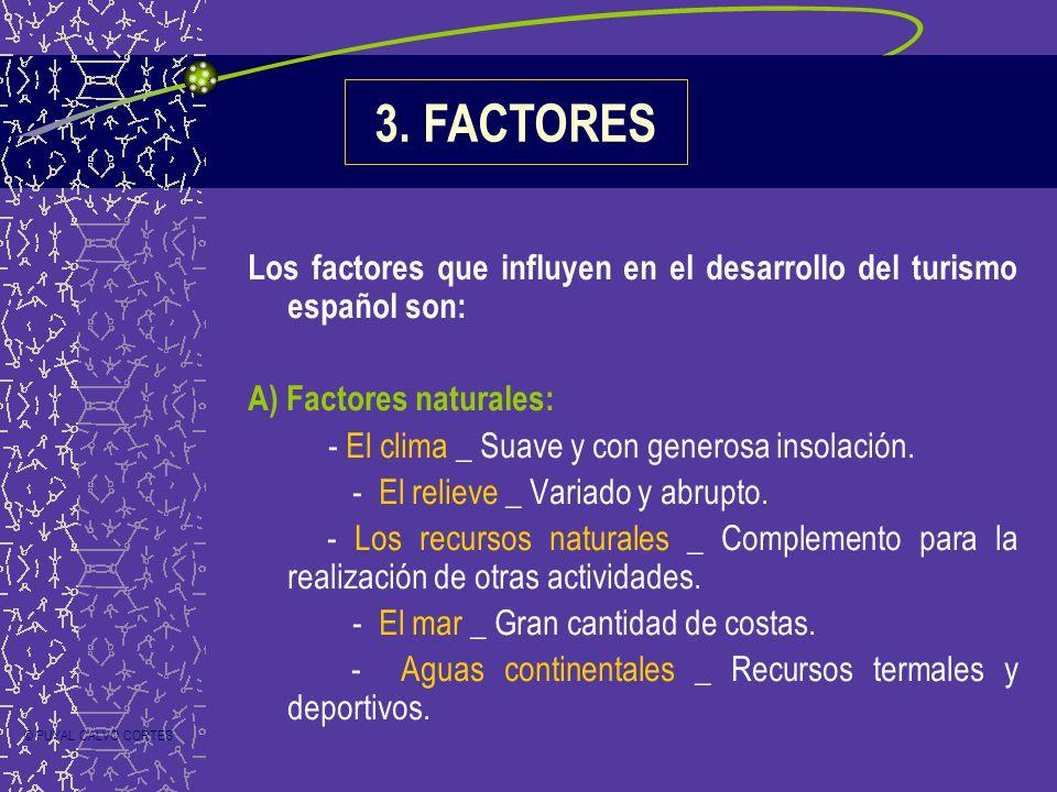 Los factores que influyen en el desarrollo del turismo español son: A) Factores naturales: - El clima _ Suave y con generosa insolación. - El relieve