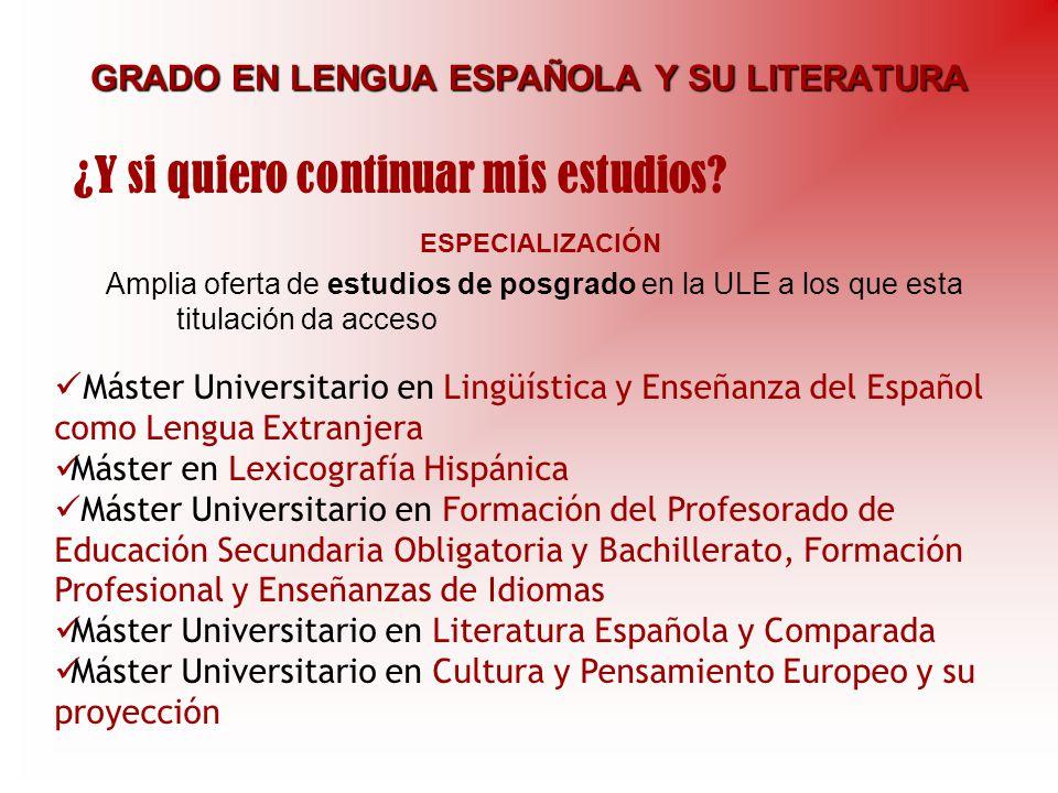 GRADO EN LENGUA ESPAÑOLA Y SU LITERATURA ESPECIALIZACIÓN Amplia oferta de estudios de posgrado en la ULE a los que esta titulación da acceso ¿Y si qui