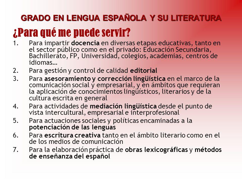 GRADO EN LENGUA ESPAÑOLA Y SU LITERATURA 1.Para impartir docencia en diversas etapas educativas, tanto en el sector público como en el privado: Educac