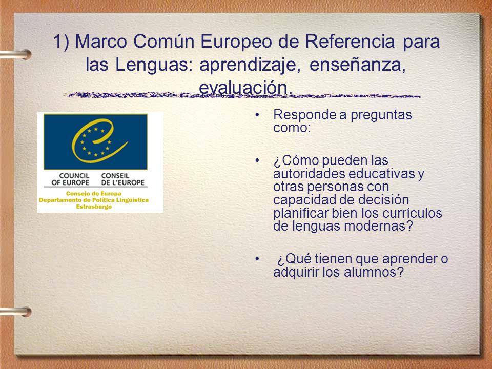 1) Marco Común Europeo de Referencia para las Lenguas: aprendizaje, enseñanza, evaluación.