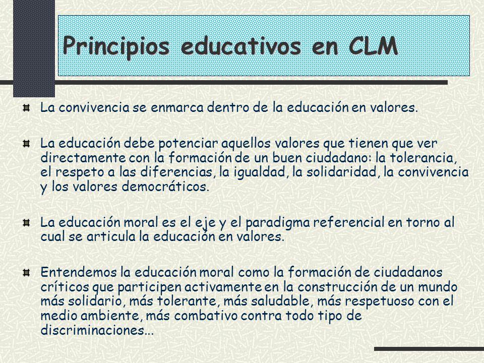 Principios educativos en CLM La convivencia se enmarca dentro de la educación en valores. La educación debe potenciar aquellos valores que tienen que