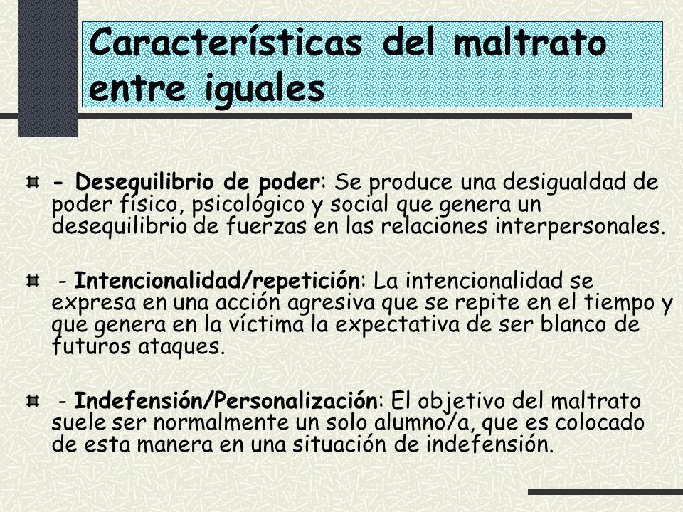 Características del maltrato entre iguales - Desequilibrio de poder: Se produce una desigualdad de poder físico, psicológico y social que genera un de