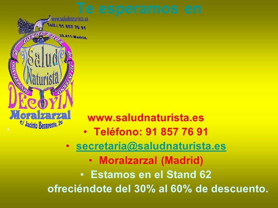 Te esperamos en www.saludnaturista.es Teléfono: 91 857 76 91 secretaria@saludnaturista.es Moralzarzal (Madrid) Estamos en el Stand 62 ofreciéndote del 30% al 60% de descuento.