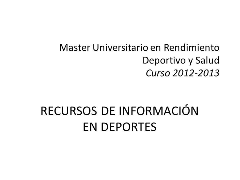 Master Universitario en Rendimiento Deportivo y Salud Curso 2012-2013 RECURSOS DE INFORMACIÓN EN DEPORTES