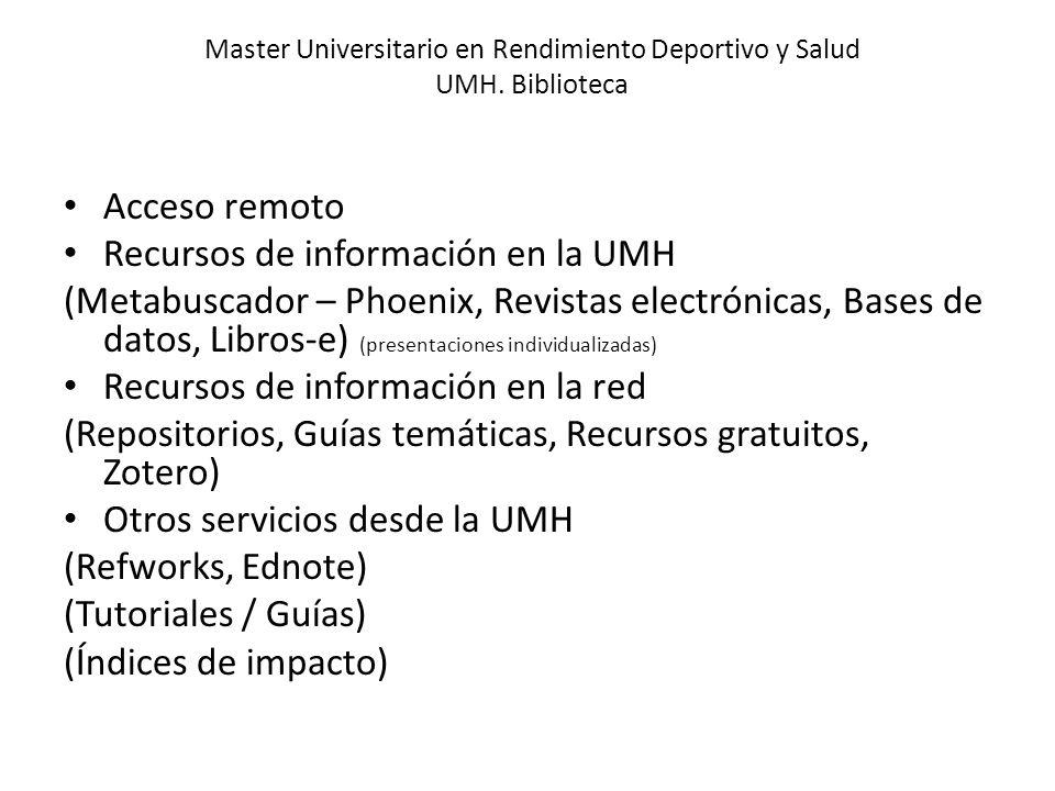 Master Universitario en Rendimiento Deportivo y Salud UMH. Biblioteca Acceso remoto Recursos de información en la UMH (Metabuscador – Phoenix, Revista