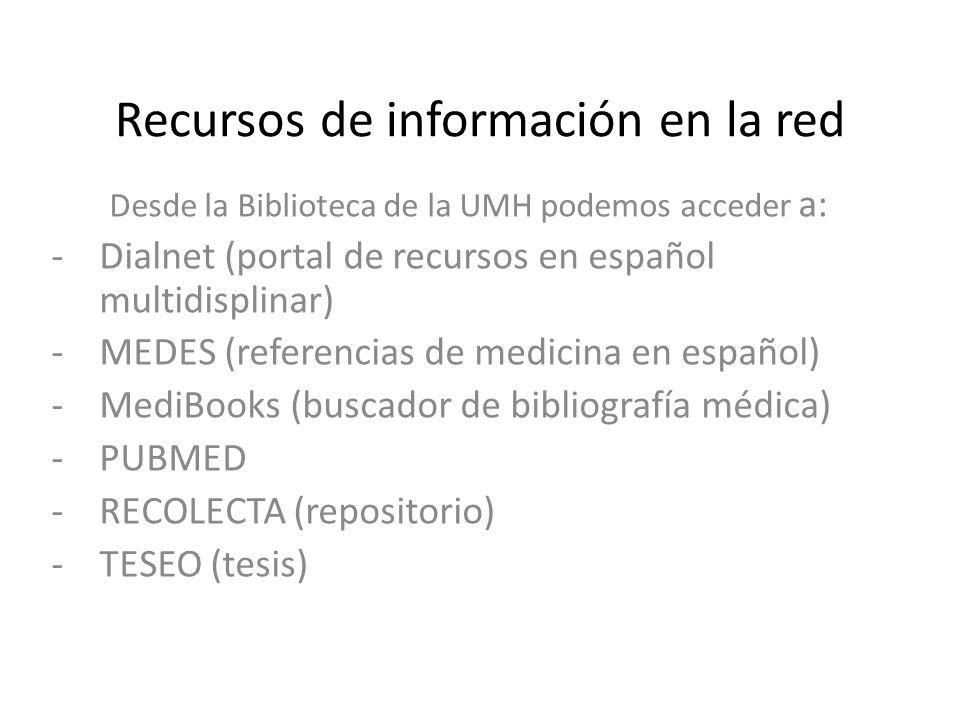 Recursos de información en la red Desde la Biblioteca de la UMH podemos acceder a: -Dialnet (portal de recursos en español multidisplinar) -MEDES (ref