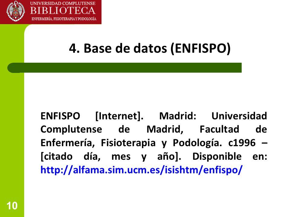 10 4. Base de datos (ENFISPO) ENFISPO [Internet]. Madrid: Universidad Complutense de Madrid, Facultad de Enfermería, Fisioterapia y Podología. c1996 –