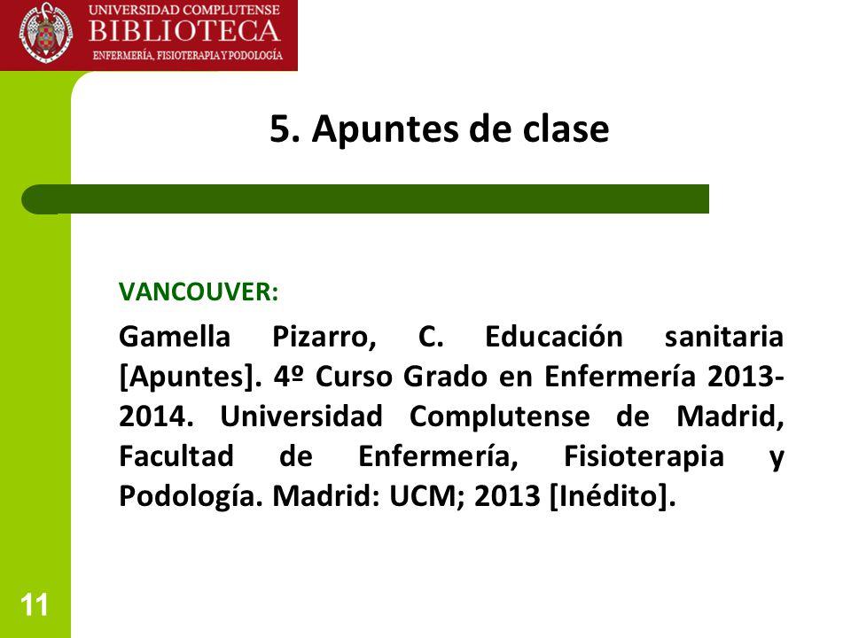 11 5. Apuntes de clase VANCOUVER: Gamella Pizarro, C. Educación sanitaria [Apuntes]. 4º Curso Grado en Enfermería 2013- 2014. Universidad Complutense