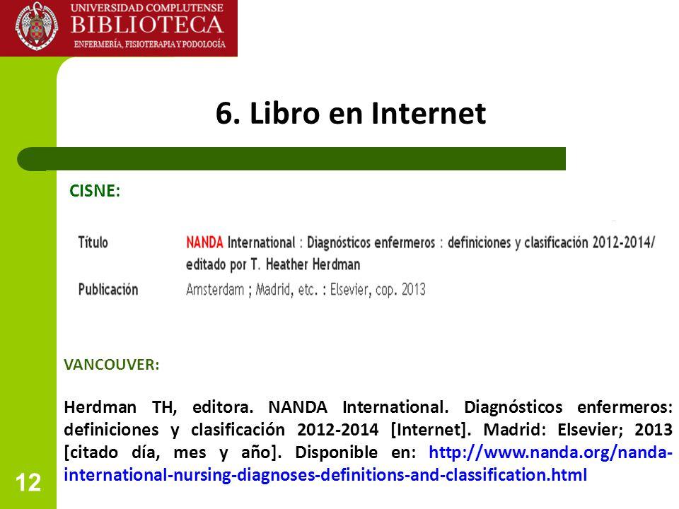 12 6. Libro en Internet CISNE: VANCOUVER: Herdman TH, editora. NANDA International. Diagnósticos enfermeros: definiciones y clasificación 2012-2014 [I