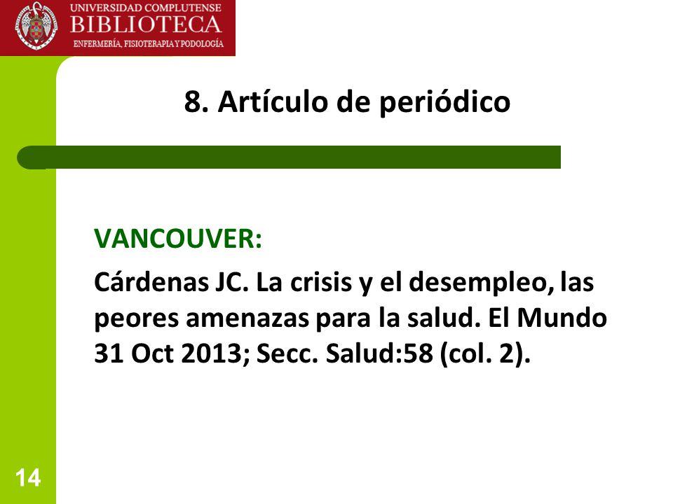 14 8. Artículo de periódico VANCOUVER: Cárdenas JC. La crisis y el desempleo, las peores amenazas para la salud. El Mundo 31 Oct 2013; Secc. Salud:58