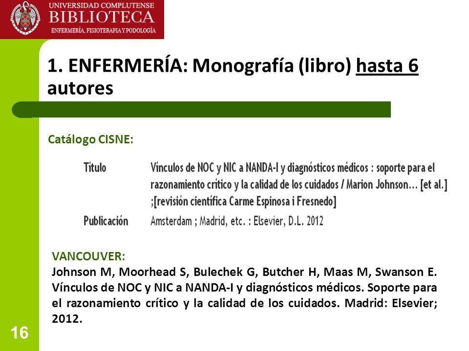 16 1. ENFERMERÍA: Monografía (libro) hasta 6 autores VANCOUVER: Johnson M, Moorhead S, Bulechek G, Butcher H, Maas M, Swanson E. Vínculos de NOC y NIC