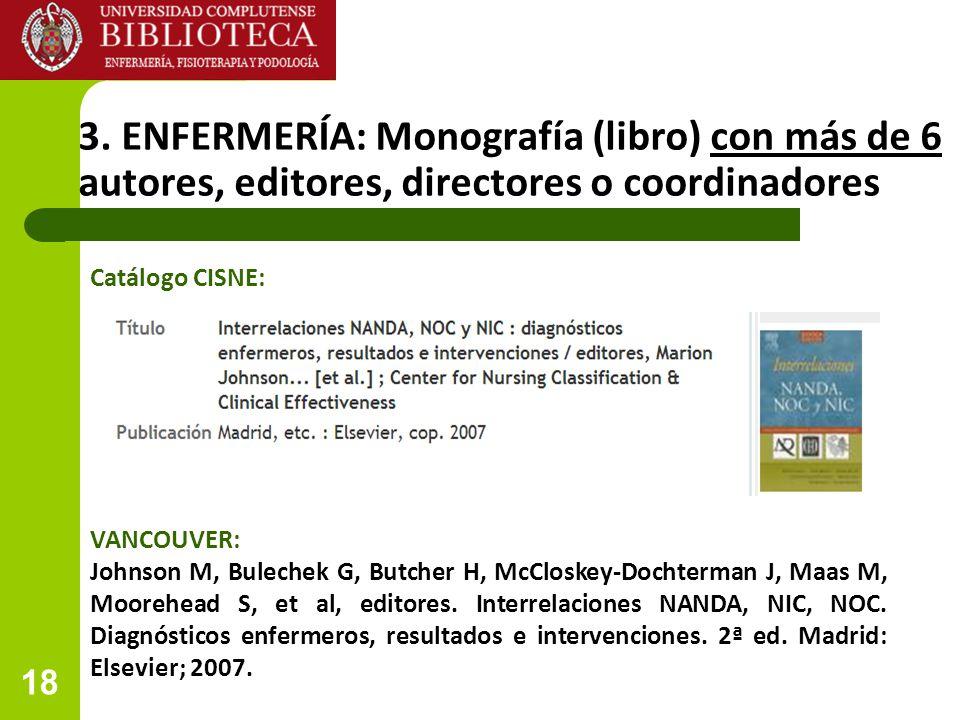 18 3. ENFERMERÍA: Monografía (libro) con más de 6 autores, editores, directores o coordinadores VANCOUVER: Johnson M, Bulechek G, Butcher H, McCloskey