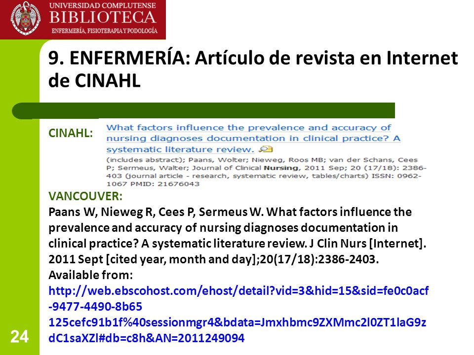 24 9. ENFERMERÍA: Artículo de revista en Internet de CINAHL VANCOUVER: Paans W, Nieweg R, Cees P, Sermeus W. What factors influence the prevalence and