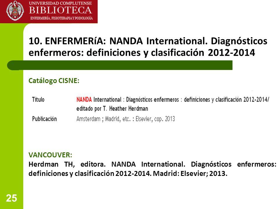 25 10. ENFERMERíA: NANDA International. Diagnósticos enfermeros: definiciones y clasificación 2012-2014 VANCOUVER: Herdman TH, editora. NANDA Internat