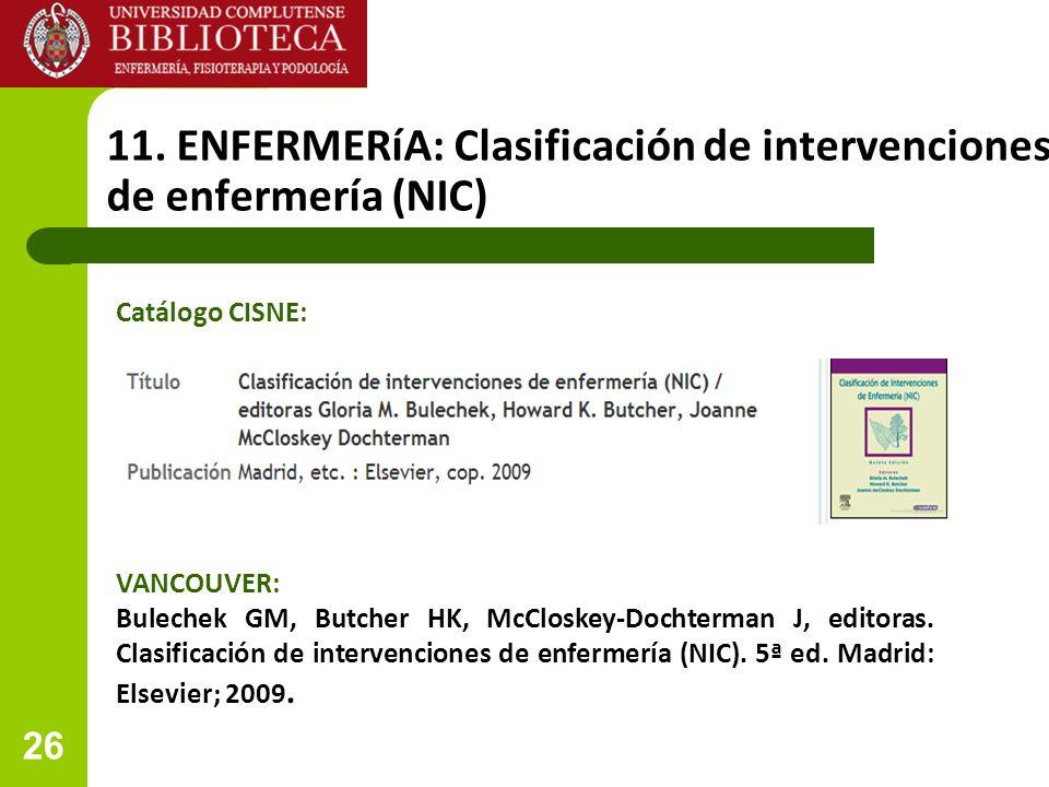 26 11. ENFERMERíA: Clasificación de intervenciones de de enfermería (NIC) VANCOUVER: Bulechek GM, Butcher HK, McCloskey-Dochterman J, editoras. Clasif