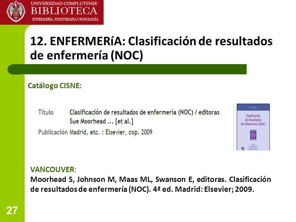 27 12. ENFERMERíA: Clasificación de resultados de enfermería (NOC) VANCOUVER: Moorhead S, Johnson M, Maas ML, Swanson E, editoras. Clasificación de re