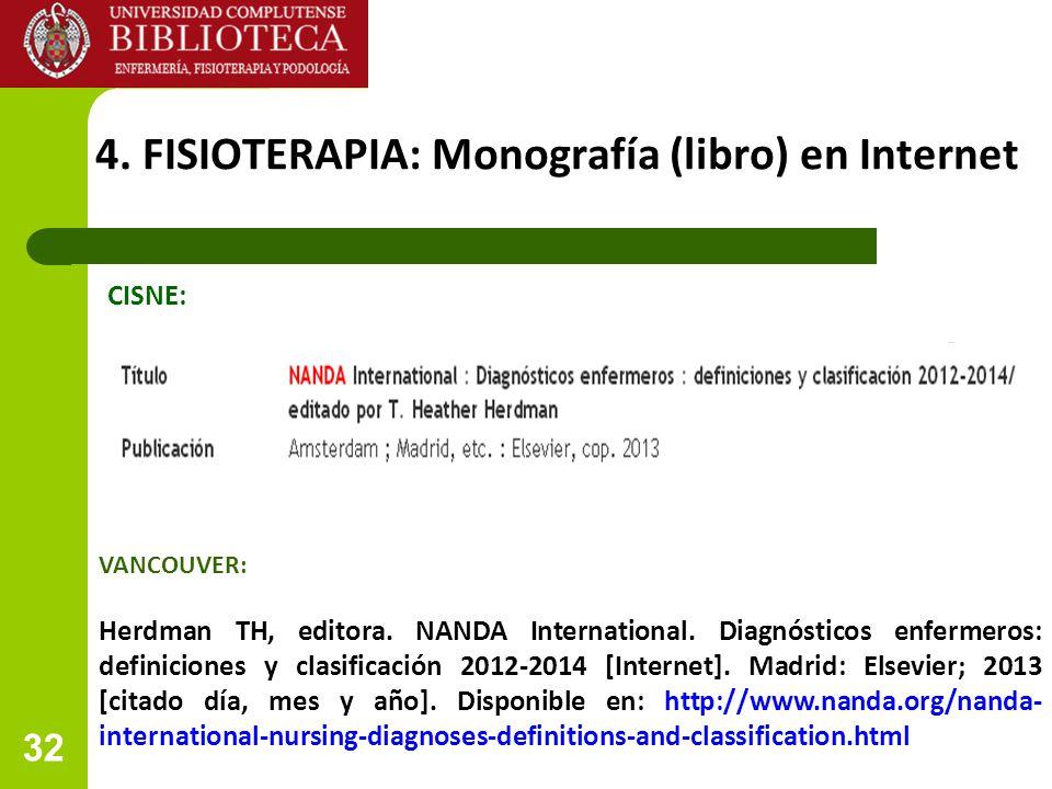 32 4. FISIOTERAPIA: Monografía (libro) en Internet CISNE: VANCOUVER: Herdman TH, editora. NANDA International. Diagnósticos enfermeros: definiciones y
