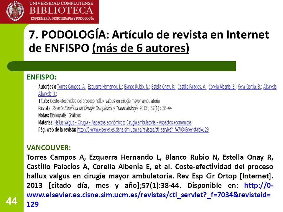44 7. PODOLOGÍA: Artículo de revista en Internet de ENFISPO (más de 6 autores) ENFISPO: VANCOUVER: Torres Campos A, Ezquerra Hernando L, Blanco Rubio