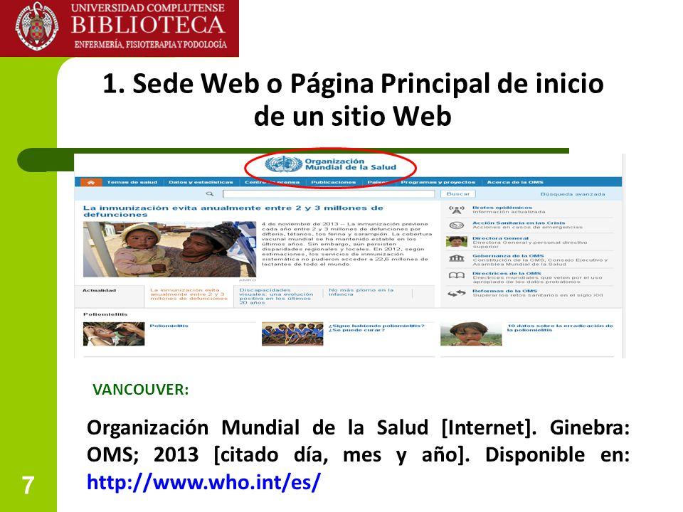 7 1. Sede Web o Página Principal de inicio de un sitio Web Organización Mundial de la Salud [Internet]. Ginebra: OMS; 2013 [citado día, mes y año]. Di
