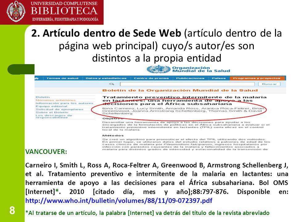 8 2. Artículo dentro de Sede Web (artículo dentro de la página web principal) cuyo/s autor/es son distintos a la propia entidad VANCOUVER: Carneiro I,