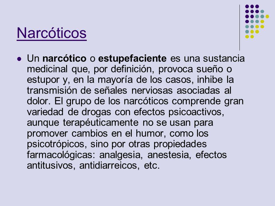 Narcóticos Un narcótico o estupefaciente es una sustancia medicinal que, por definición, provoca sueño o estupor y, en la mayoría de los casos, inhibe