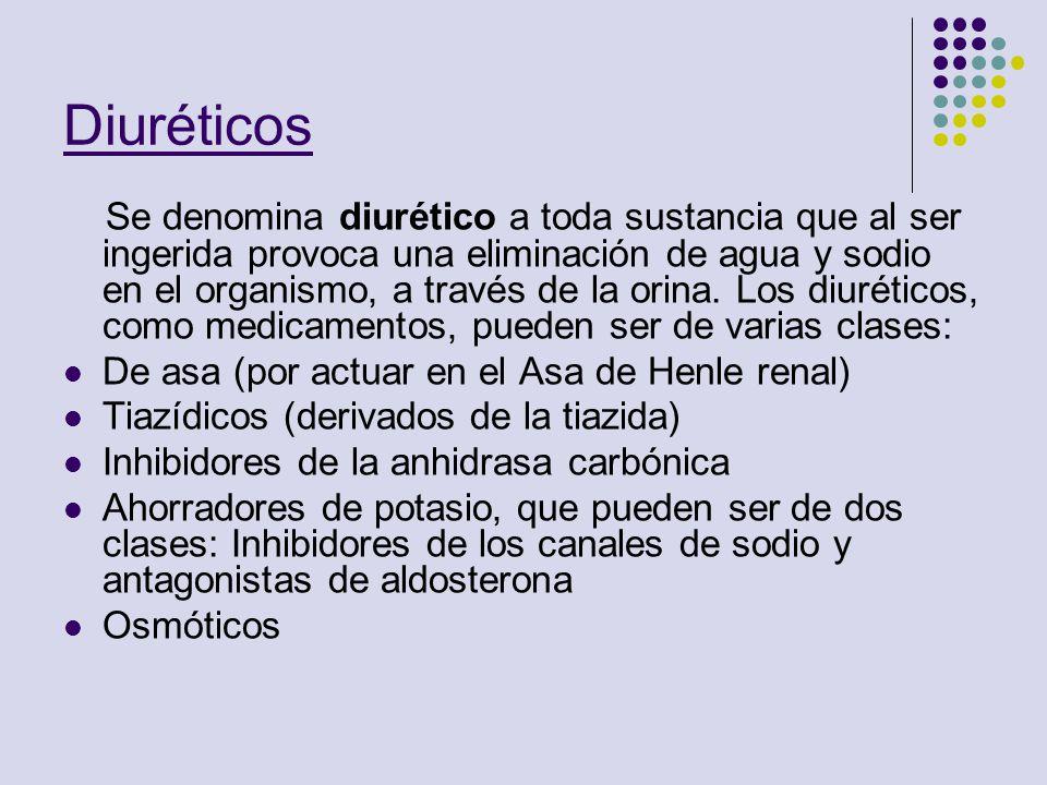 Diuréticos Se denomina diurético a toda sustancia que al ser ingerida provoca una eliminación de agua y sodio en el organismo, a través de la orina. L