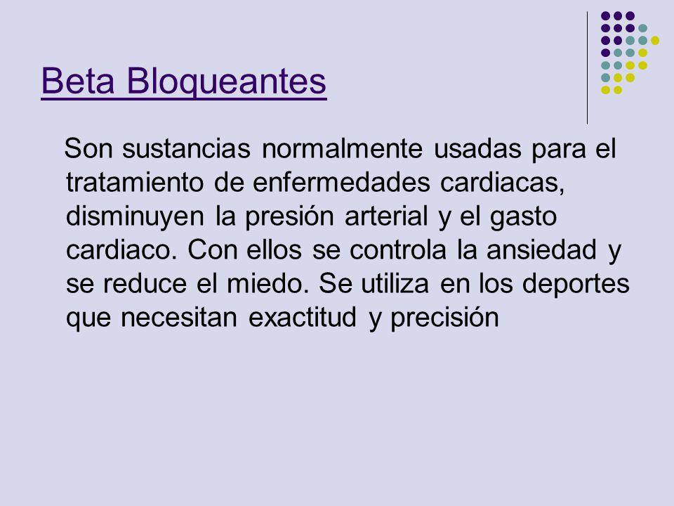 Beta Bloqueantes Son sustancias normalmente usadas para el tratamiento de enfermedades cardiacas, disminuyen la presión arterial y el gasto cardiaco.