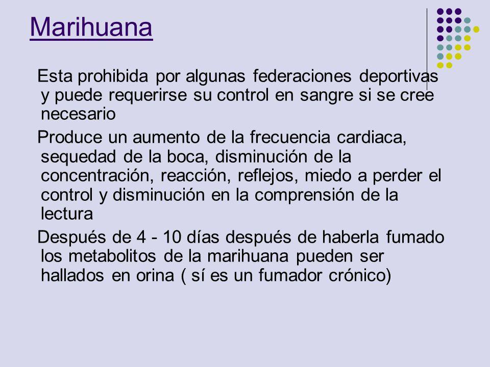 Marihuana Esta prohibida por algunas federaciones deportivas y puede requerirse su control en sangre si se cree necesario Produce un aumento de la fre