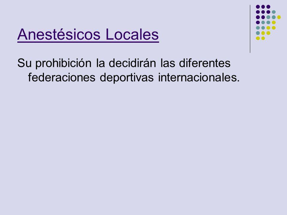 Anestésicos Locales Su prohibición la decidirán las diferentes federaciones deportivas internacionales.