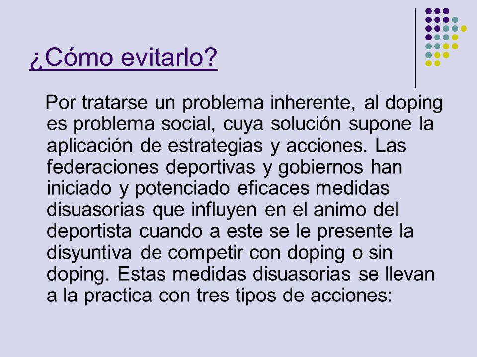¿Cómo evitarlo? Por tratarse un problema inherente, al doping es problema social, cuya solución supone la aplicación de estrategias y acciones. Las fe