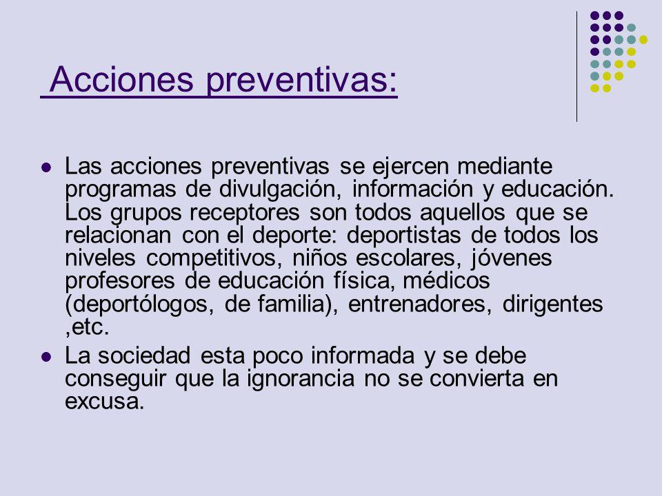 Acciones preventivas: Las acciones preventivas se ejercen mediante programas de divulgación, información y educación. Los grupos receptores son todos
