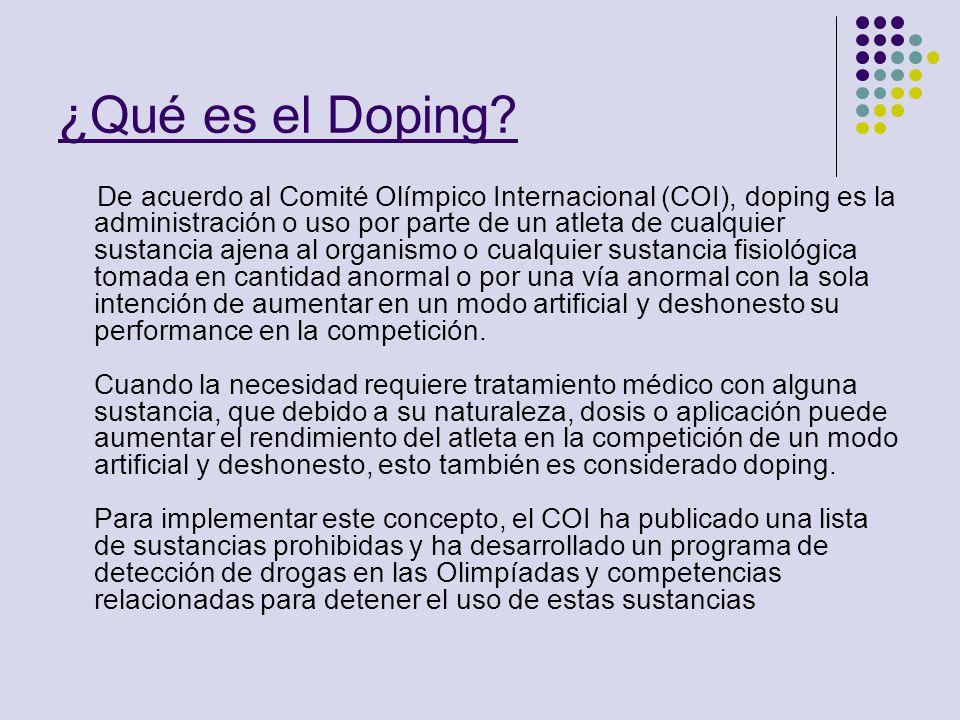 ¿Qué es el Doping? De acuerdo al Comité Olímpico Internacional (COI), doping es la administración o uso por parte de un atleta de cualquier sustancia
