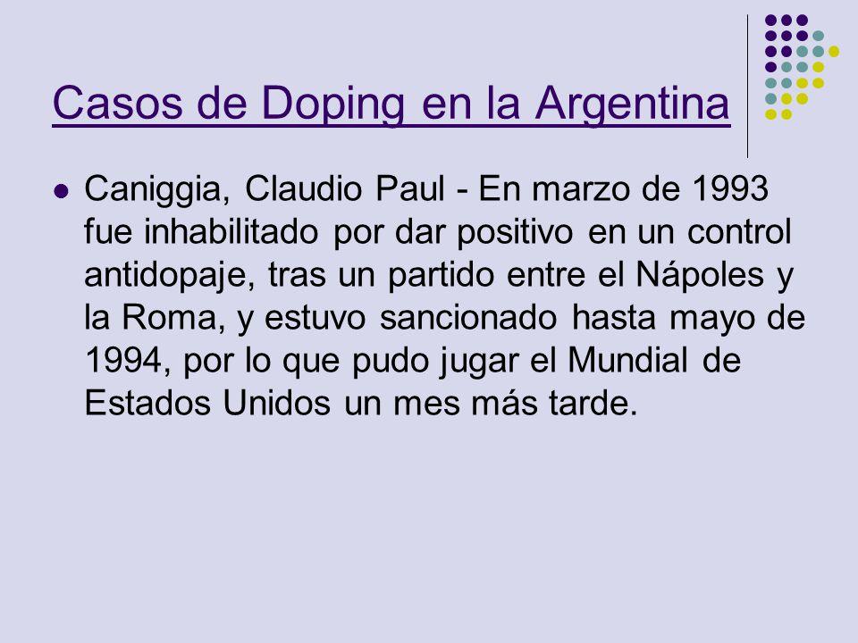 Casos de Doping en la Argentina Caniggia, Claudio Paul - En marzo de 1993 fue inhabilitado por dar positivo en un control antidopaje, tras un partido