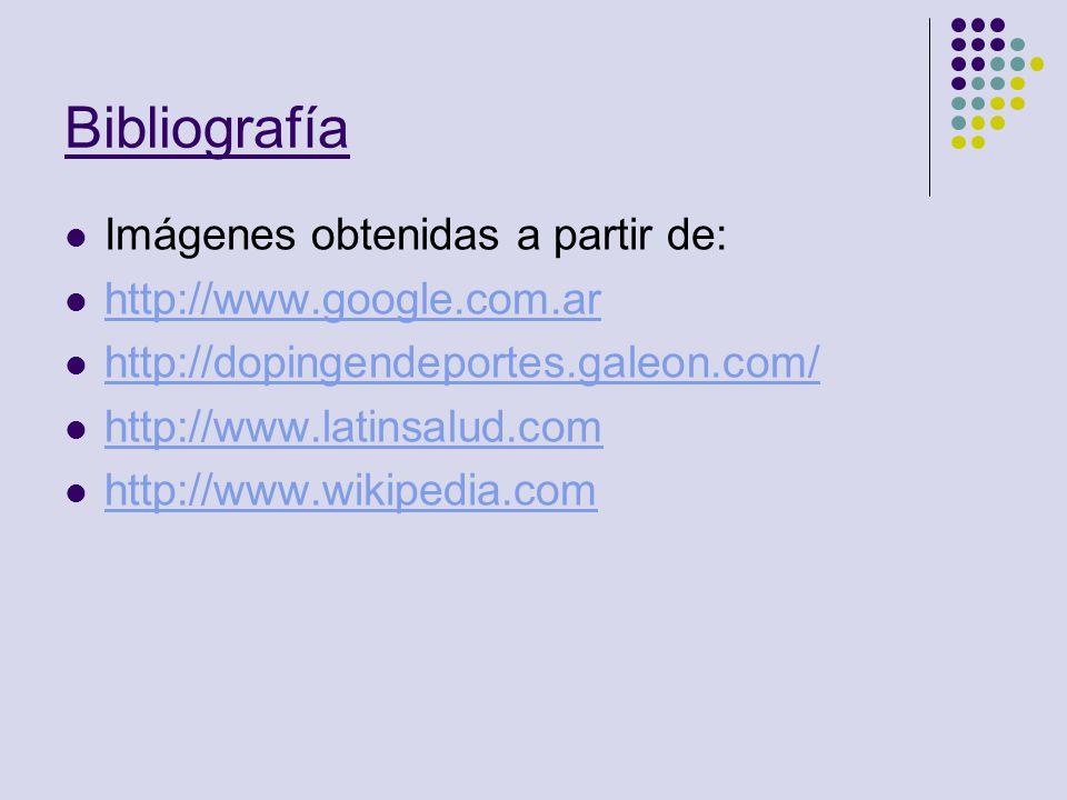 Bibliografía Imágenes obtenidas a partir de: http://www.google.com.ar http://dopingendeportes.galeon.com/ http://www.latinsalud.com http://www.wikiped
