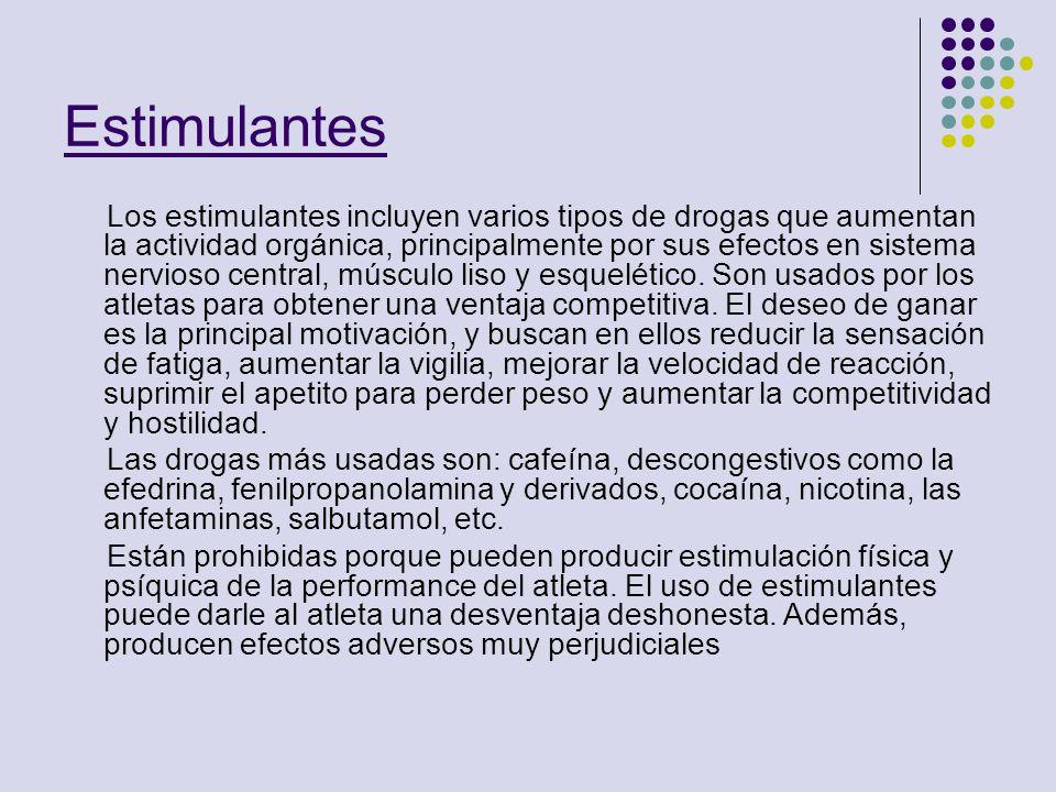 Estimulantes Los estimulantes incluyen varios tipos de drogas que aumentan la actividad orgánica, principalmente por sus efectos en sistema nervioso c