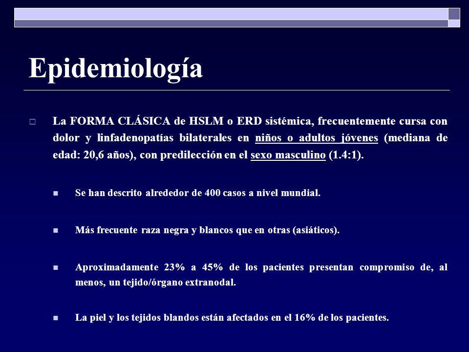 Epidemiología La FORMA CLÁSICA de HSLM o ERD sistémica, frecuentemente cursa con dolor y linfadenopatías bilaterales en niños o adultos jóvenes (media