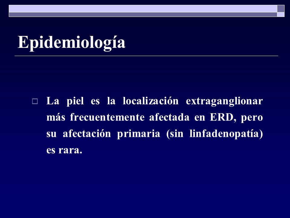 Epidemiología La piel es la localización extraganglionar más frecuentemente afectada en ERD, pero su afectación primaria (sin linfadenopatía) es rara.