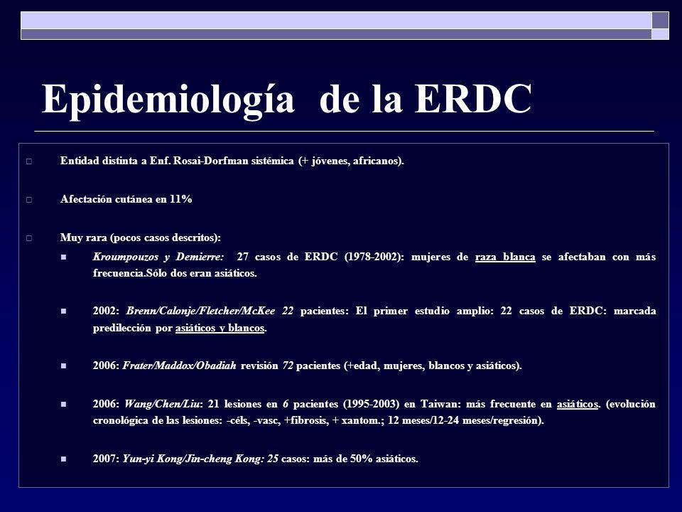 Epidemiología de la ERDC Entidad distinta a Enf. Rosai-Dorfman sistémica (+ jóvenes, africanos). Afectación cutánea en 11% Muy rara (pocos casos descr