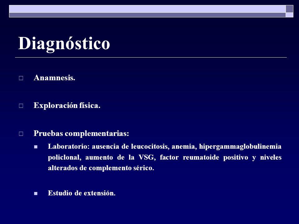 Diagnóstico Anamnesis. Exploración física. Pruebas complementarias: Laboratorio: ausencia de leucocitosis, anemia, hipergammaglobulinemia policlonal,
