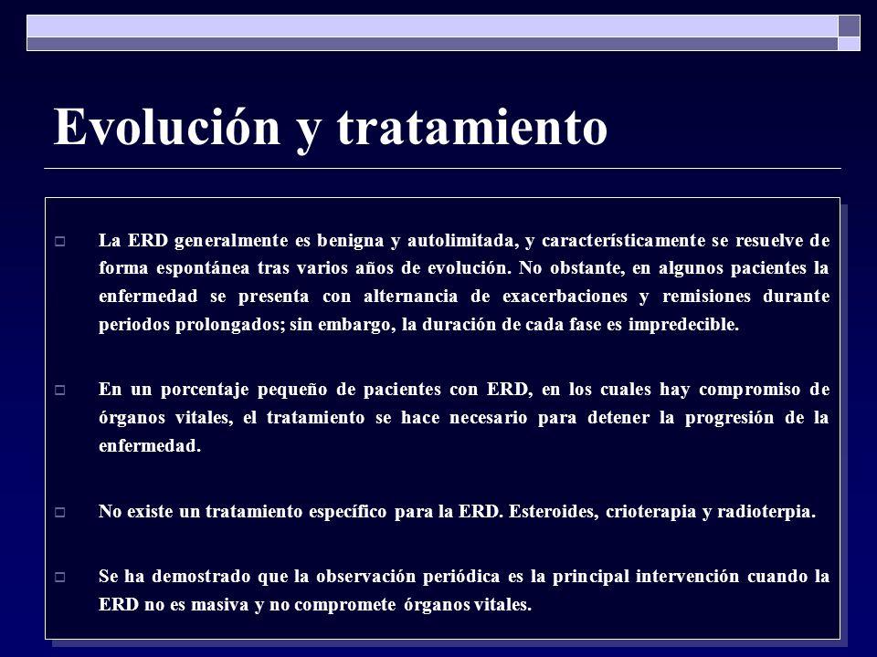 Evolución y tratamiento La ERD generalmente es benigna y autolimitada, y característicamente se resuelve de forma espontánea tras varios años de evolu