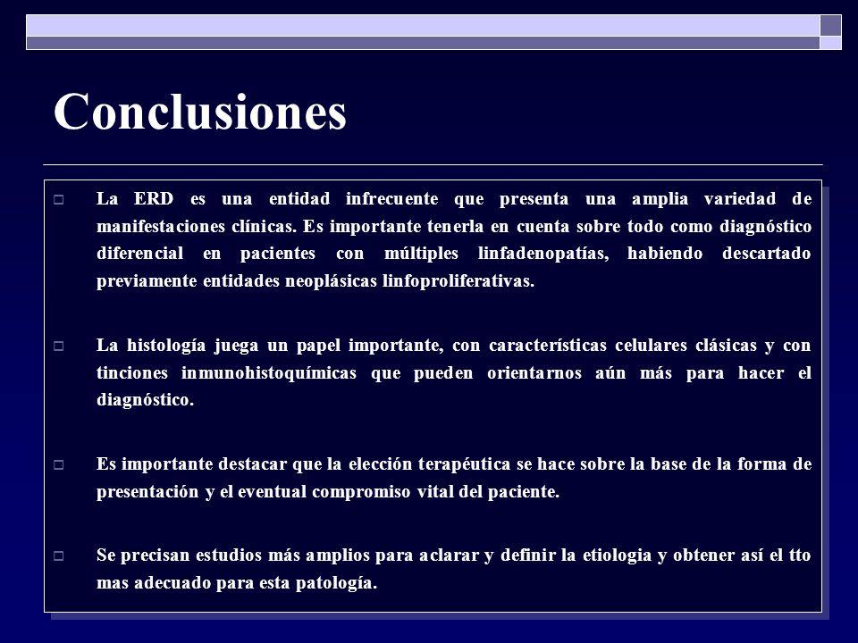 Conclusiones La ERD es una entidad infrecuente que presenta una amplia variedad de manifestaciones clínicas. Es importante tenerla en cuenta sobre tod