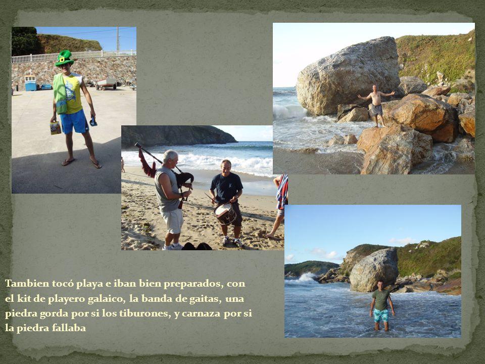 Tambien tocó playa e iban bien preparados, con el kit de playero galaico, la banda de gaitas, una piedra gorda por si los tiburones, y carnaza por si la piedra fallaba