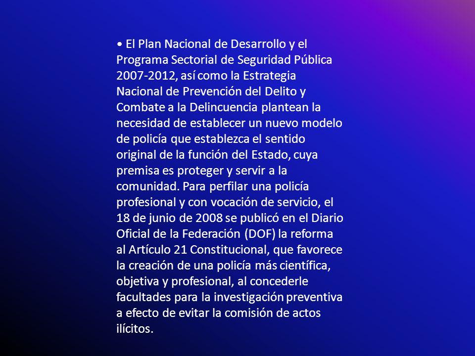 El Plan Nacional de Desarrollo y el Programa Sectorial de Seguridad Pública 2007-2012, así como la Estrategia Nacional de Prevención del Delito y Comb