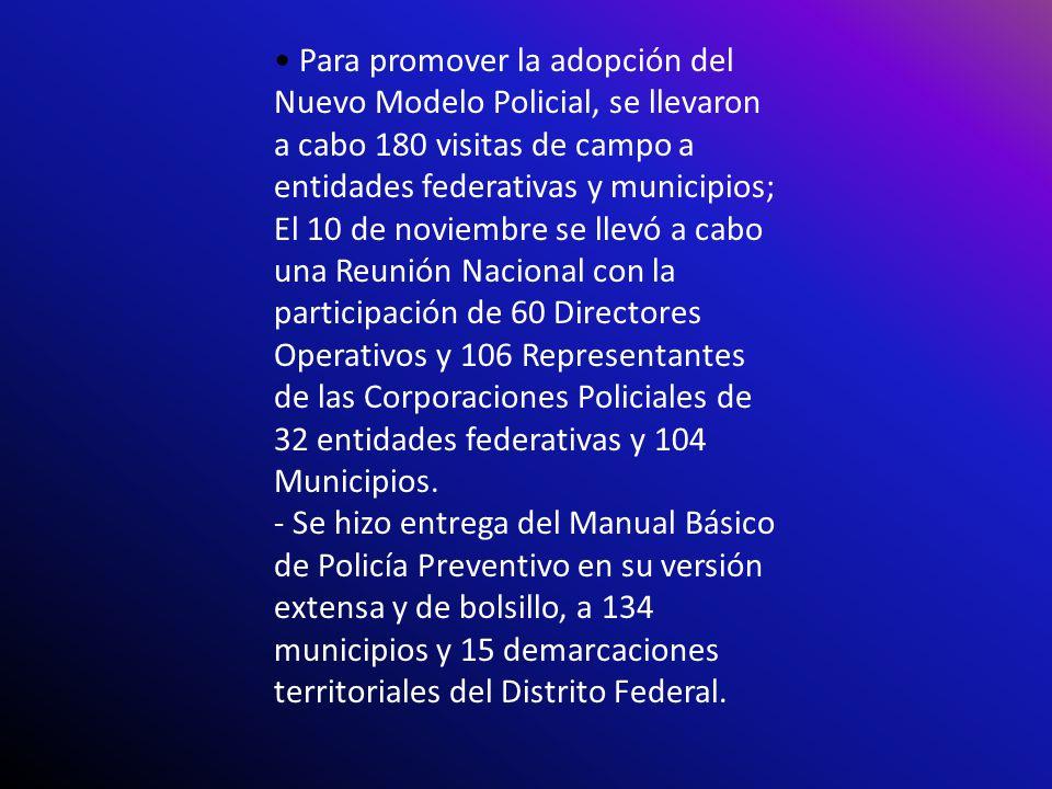 Para promover la adopción del Nuevo Modelo Policial, se llevaron a cabo 180 visitas de campo a entidades federativas y municipios; El 10 de noviembre