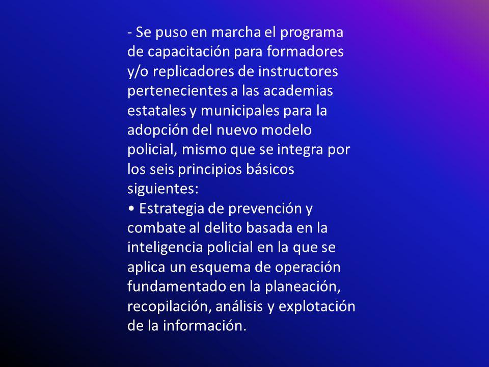 - Se puso en marcha el programa de capacitación para formadores y/o replicadores de instructores pertenecientes a las academias estatales y municipale